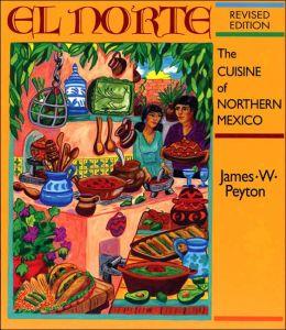 El Norte: The Cuisine of Northern Mexico