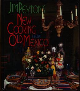 Jim Peyton's New Cooking from Old Mexico