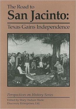 The Road to San Jacinto: Texas Gains Independence