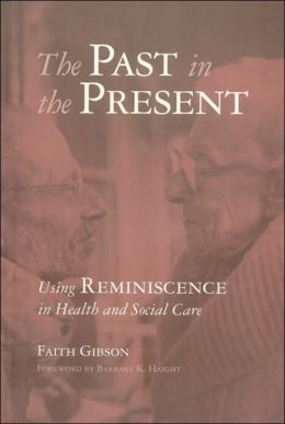 The Past in the Present: Using Reminiscence in Health and Social Care