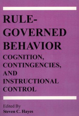 Rule-Governed Behavior: Cognition, Contingencies, and Instructional Control