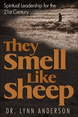 They Smell Like Sheep: Spiritual Leadership for the Twenty-First Century