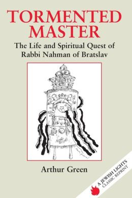 Tormented Master: The Life and Spiritual Quest of Rabbi Nahman of Bratslav