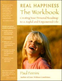 Real Happiness: The Workbook: Creating Your Personal Roadmap to a Joyful and Empowered Life