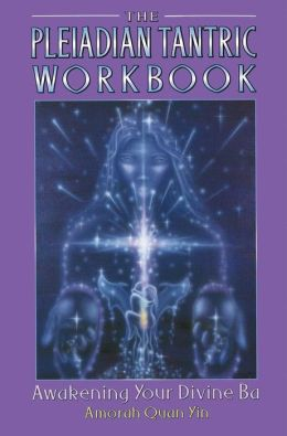 The Pleiadian Tantric Workbook: Awakening Your Divine Ba