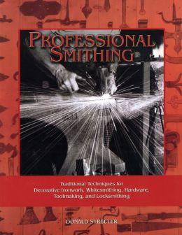 Professional Smithing: Traditional Techniques for Decorative Ironwork, Whitesmithing, Hardware, Toolmaking, and Locksmithing