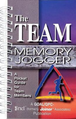 The Team Memory Jogger: A Pocket Guide for Team Members