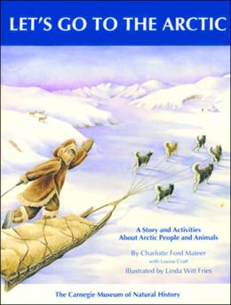 Let's Go to the Arctic: A Story and Activities Book about Arctic People and Animals