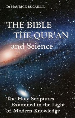 The Bible, the Quran and Science: The Holy Scriptures Examined in the Light of Modern Knowledge