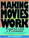 Making Movies Work: Thinking Like a Filmmaker