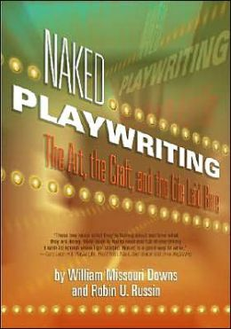 Naked Playwriting: The art, the craft, and the life laid Bare