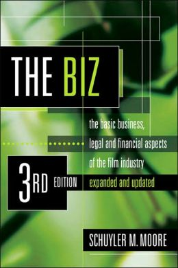 The Biz: The Basic Business, Legal, and Financial Aspects of the Film Industry