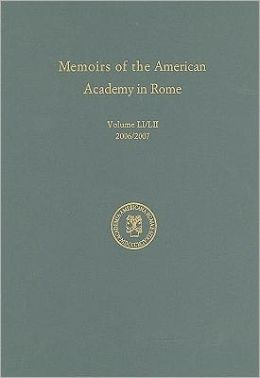 Memoirs of the American Academy in Rome: Volume 51 (2006) and Volume 52 (2007)