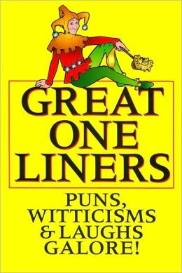 Great One Liners: Puns, Witticisms and Laughs Galore!
