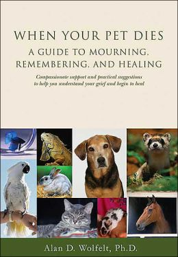When Your Pet Dies: A Guide to Mourning, Remembering and Healing