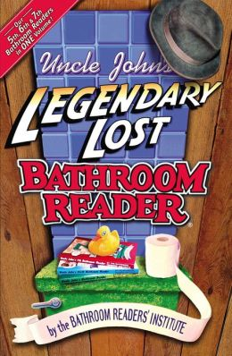 Uncle John's Legendary Lost Bathroom Readers: The Bathroom Reader's Institute