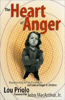 The Heart of Anger: Practical Help for the Prevention and Cure of Anger in Children
