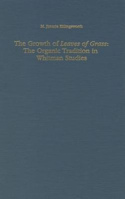 The Growth of Leaves of Grass: The Organic Tradition in Whitman Studies