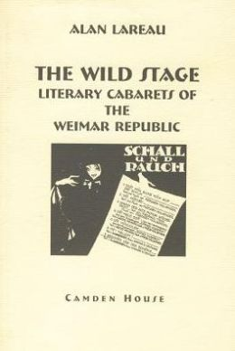 The Wild Stage: Literary Cabarets of the Weimar Republic