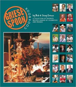 Griese Spoon Cookbook: A Collection of Favorite Recipes Shared by Celebrities and Friends