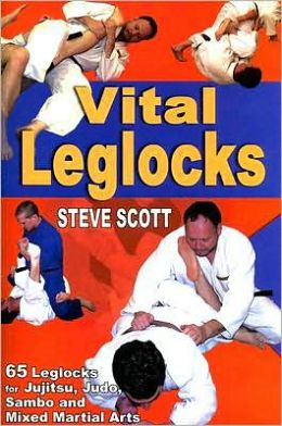 Vital Leglocks: 65 Leglocks for Jujitsu, Judo, Sambo and Mixed Martial Arts