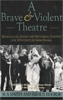 Brave & Violent Theatre: Monologues, Scenes and Critical Context from 20th Century Irish Drama
