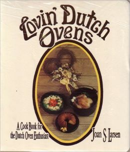 Lovin' Dutch Ovens: A Cook Book for the Dutch Oven Enthusiast