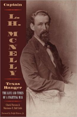 Captain L. H. McNelly, Texas Ranger: The Life and Times of a Fighting Man