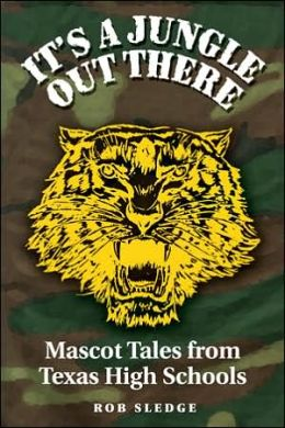 It's a Jungle Out There: Mascot Tales from Texas High Schools