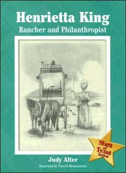 Henrietta King: Rancher and Philanthropist