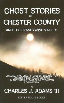 Ghost Stories of Chester County and the Brandywine Valley