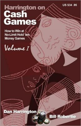 Harrington on Cash Games: How to Win at No-Limit Hold'em Money Games, Volume 1