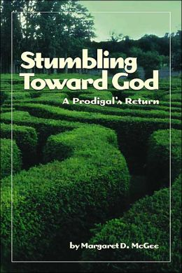 Stumbling Toward God: A Prodigal's Return