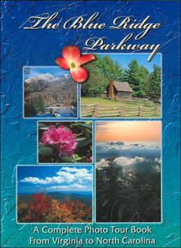 The Blue Ridge Parkway: A Complete Photo Tour Book from Virginia to North Carolina