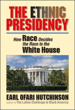 The Ethnic Presidency: How Race Decides the Race to the White House