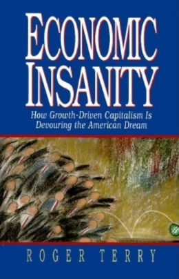 Economic Insanity: How Growth-Driven Capitalism Is Devouring the American Dream