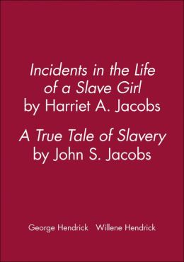 Incidents in the Life of a Slave Girl, by Harriet A. Jacobs: A True Tale of Slavery, by John S. Jacobs