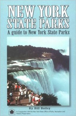New York State Parks: A Complete Outdoor Recreation Guide for Campers, Boaters, Anglers, Hikers, Beach and Outdoor Lovers