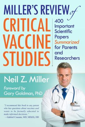 Miller's Review of Critical Vaccine Studies: 400 Important Scientific Papers Summarized for Parents and Researchers