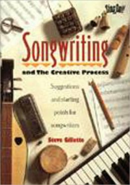 Songwriting: And the Creative Process : Suggestions and Starting Points for Songwriters