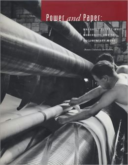 Power and Paper: Margaret Bourke-White, Modernity and the Documentary Mode