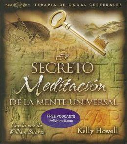 El Secreto Meditacion de la Mente Universal: Haga que la Ley de la Atraccion trabaje para Usted