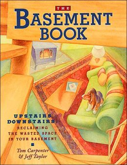 The Basement Book: Upstairs Downstairs: Reclaiming the Wasted Space in Your Basement