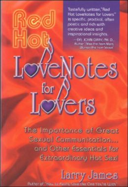 Red Hot Love Notes for Lovers: The Importance of Great Communication.and Other Essentials for Extraordinary Hot Sex!
