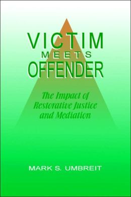 Victim Meets Offender: The Impact of Restorative Justice and Mediation