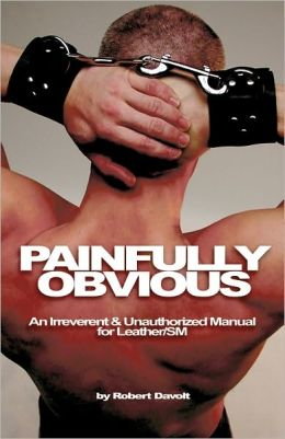 Painfully Obvious: An Irreverent and Unauthorized Manual for Leather/SM
