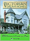 Victorian Dream Homes: 210 Victorian and Farmhouse Designs