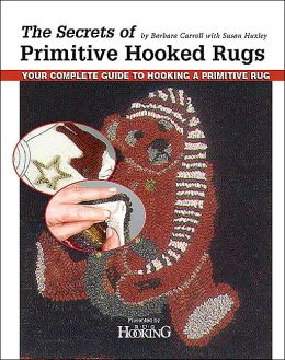 The Secrets of Primitive Hooked Rugs: Your Complete Guide to Hooking a Primitive Rug