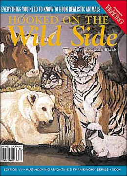 Hooked on the Wild Side: Everything You Need to Know to Hook Realistic Animals (Rug Hooking Magazine's Framework Series, VIII)