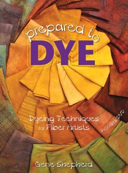 Prepare to Dye: Dyeing Techniques for Fiber Artists